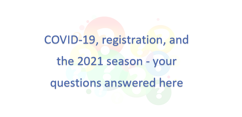 COVID-19, registration, and the 2021 season - your questions answered here