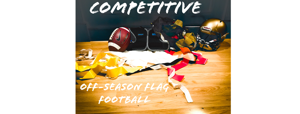Competitive Off-Season Flag Football REGISTRATION NOW OPEN!